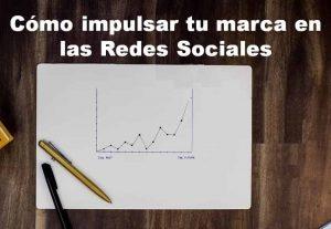 Como impulsar tu marca en las Redes Sociales