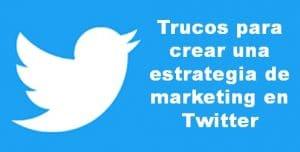 Trucos para crear una estrategia de marketing en Twitter